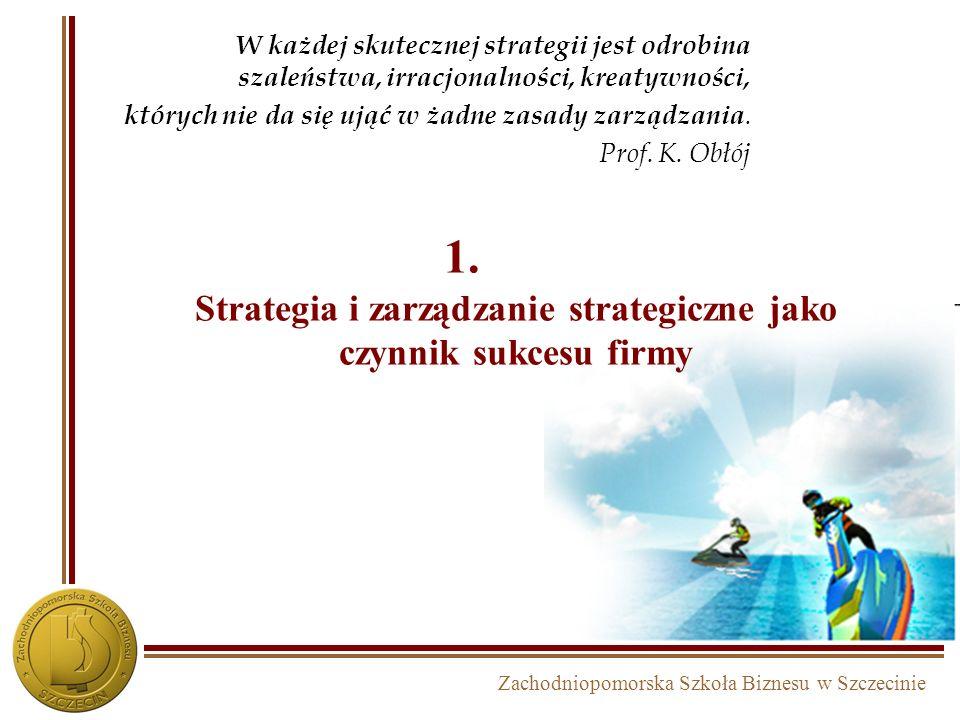 Zachodniopomorska Szkoła Biznesu w Szczecinie Program modułu 1.Strategia i zarządzanie strategiczne jako czynnik sukcesu firmy 2.Poziomy zarządzania s