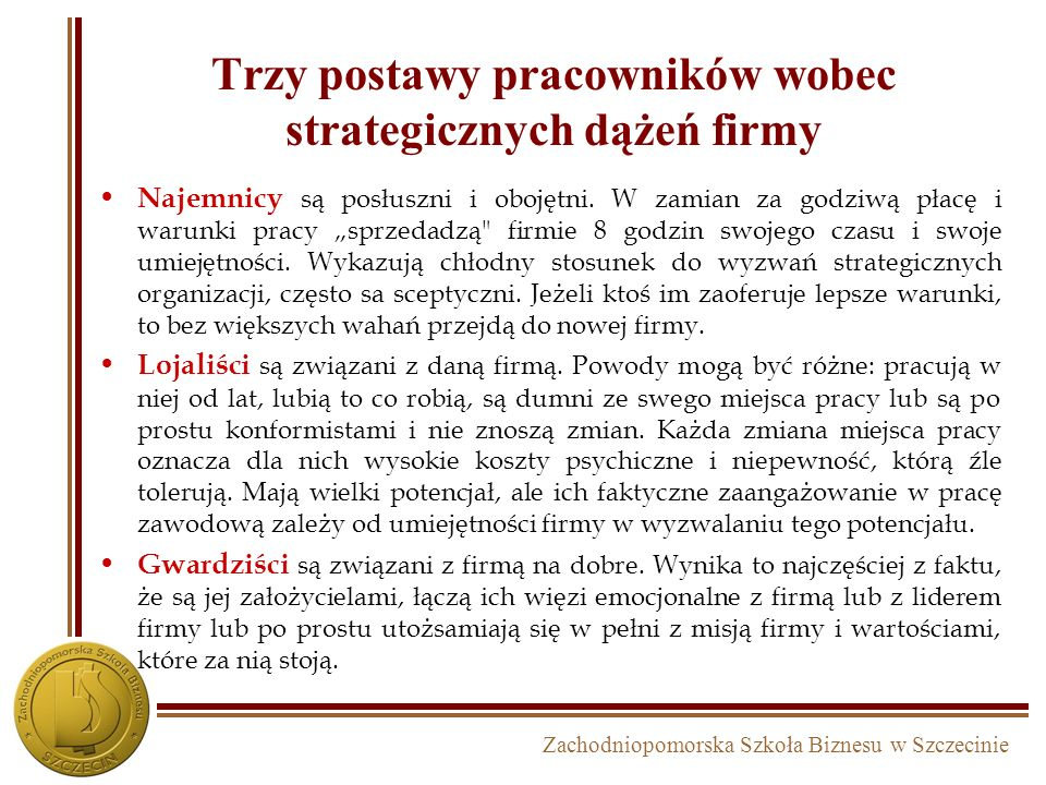 Zachodniopomorska Szkoła Biznesu w Szczecinie Oddziaływanie misji na pracowników Znany badacz teorii systemów organizacyjnych Peter Senge twierdzi: Wi