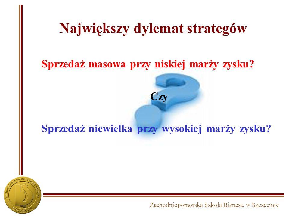 Zachodniopomorska Szkoła Biznesu w Szczecinie 5. Wybór i projektowanie strategii 5A – strategie na poziomie SBU czyli Jak konkurować?