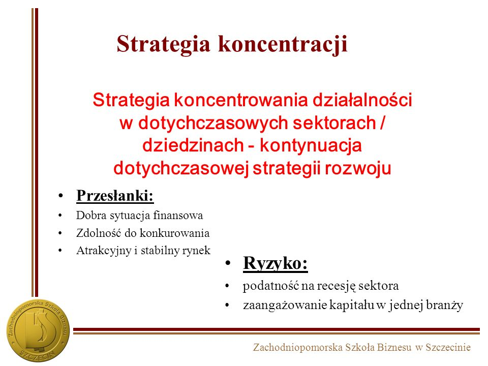 Zachodniopomorska Szkoła Biznesu w Szczecinie Analiza SPACE Strategic Position and Action Evaluation KONCENTRACJA Siła finansowa Stabilność sektora Zd