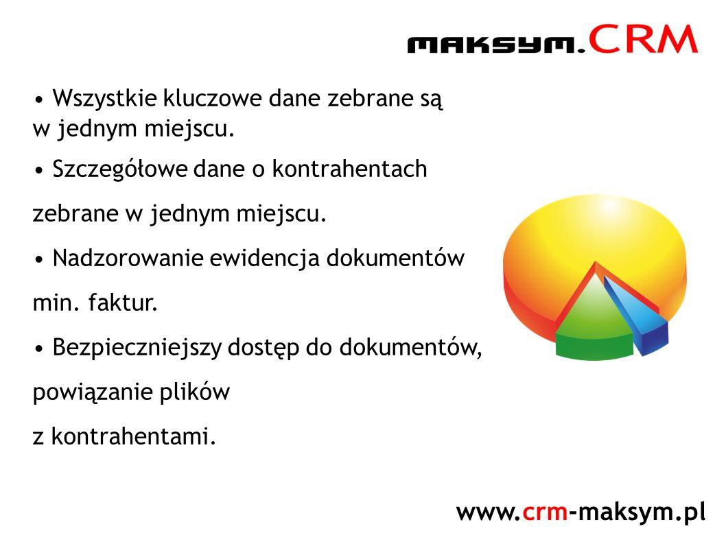 www.crm-maksym.pl Wszystkie kluczowe dane zebrane są w jednym miejscu. Szczegółowe dane o kontrahentach zebrane w jednym miejscu. Nadzorowanie ewidenc