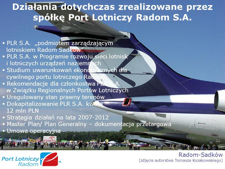 Radom-Sadków (zdjęcie autorstwa Tomasza Kozakowskiego) Działania dotychczas zrealizowane przez spółkę Port Lotniczy Radom S.A. PLR S.A. podmiotem zarz