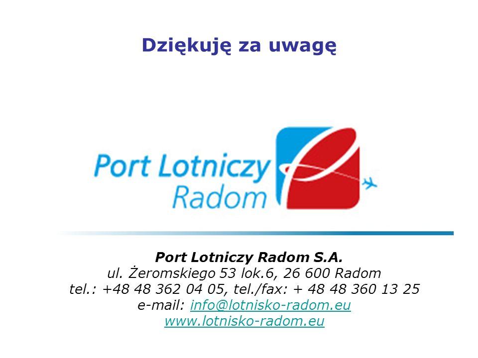 Dziękuję za uwagę Port Lotniczy Radom S.A. ul. Żeromskiego 53 lok.6, 26 600 Radom tel.: +48 48 362 04 05, tel./fax: + 48 48 360 13 25 e-mail: info@lot