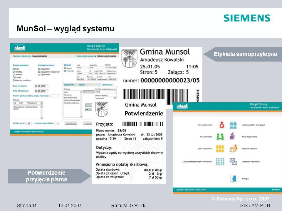 Strona 11 13.04.2007 © Siemens Sp. z o.o. 2007 SIS / AM PUBRafal M. Geslicki MunSol – wygląd systemu Potwierdzenie przyjęcia pisma Etykieta samoprzyle