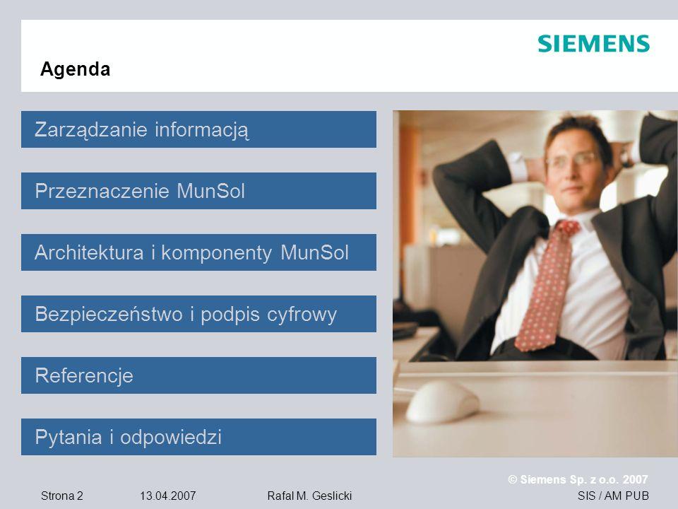 Strona 2 13.04.2007 © Siemens Sp. z o.o. 2007 SIS / AM PUBRafal M. Geslicki Agenda Zarządzanie informacją Przeznaczenie MunSol Architektura i komponen