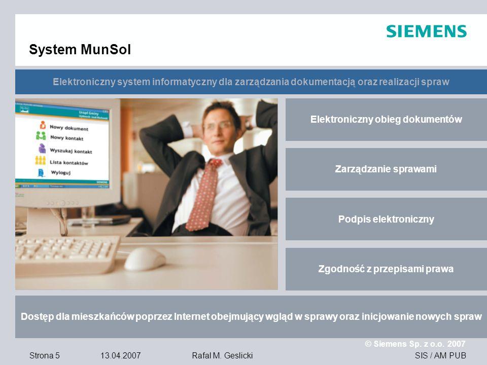 Strona 5 13.04.2007 © Siemens Sp. z o.o. 2007 SIS / AM PUBRafal M. Geslicki System MunSol Elektroniczny obieg dokumentów Zarządzanie sprawami Podpis e