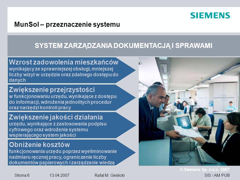 Strona 6 13.04.2007 © Siemens Sp. z o.o. 2007 SIS / AM PUBRafal M. Geslicki MunSol – przeznaczenie systemu Zwiększenie jakości działania urzędu, wynik