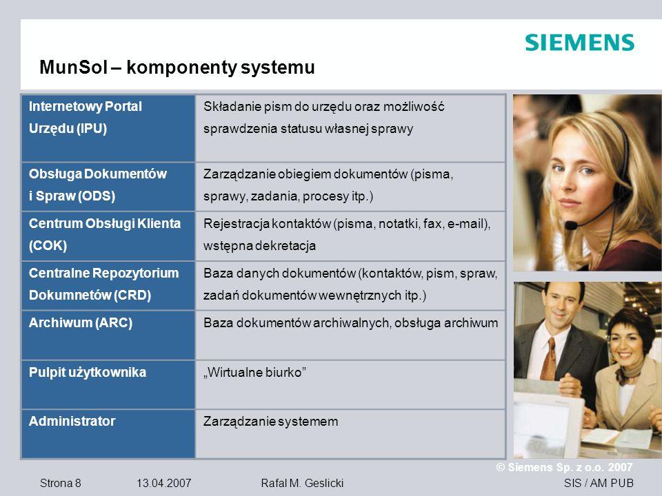 Strona 8 13.04.2007 © Siemens Sp. z o.o. 2007 SIS / AM PUBRafal M. Geslicki MunSol – komponenty systemu Internetowy Portal Urzędu (IPU) Składanie pism