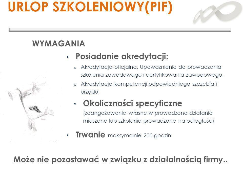 URLOP SZKOLENIOWY(PIF) WYMAGANIA Posiadanie akredytacji: o Akredytacja oficjalna, Upoważnienie do prowadzenia szkolenia zawodowego i certyfikowania za