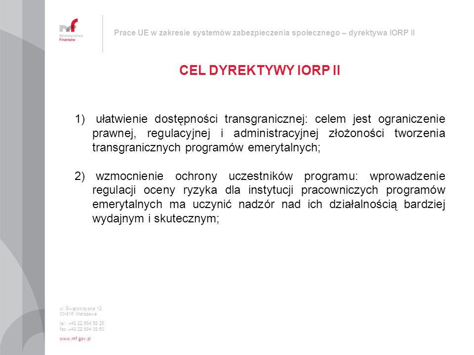 Prace UE w zakresie systemów zabezpieczenia społecznego – dyrektywa IORP II CEL DYREKTYWY IORP II ul. Świętokrzyska 12 00-916 Warszawa tel.: +48 22 69