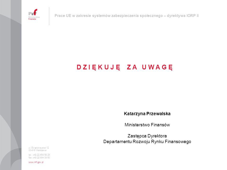 Prace UE w zakresie systemów zabezpieczenia społecznego – dyrektywa IORP II D Z I Ę K U J Ę Z A U W A G Ę Katarzyna Przewalska Ministerstwo Finansów Z