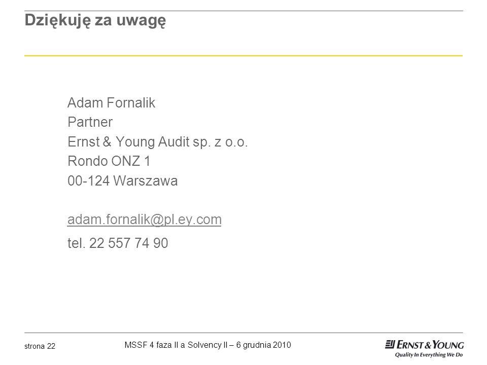 MSSF 4 faza II a Solvency II – 6 grudnia 2010 strona 22 Dziękuję za uwagę Adam Fornalik Partner Ernst & Young Audit sp. z o.o. Rondo ONZ 1 00-124 Wars