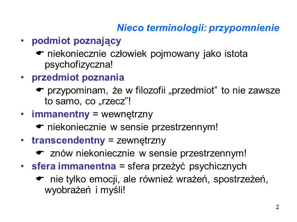 2 Nieco terminologii: przypomnienie podmiot poznający niekoniecznie człowiek pojmowany jako istota psychofizyczna! przedmiot poznania przypominam, że