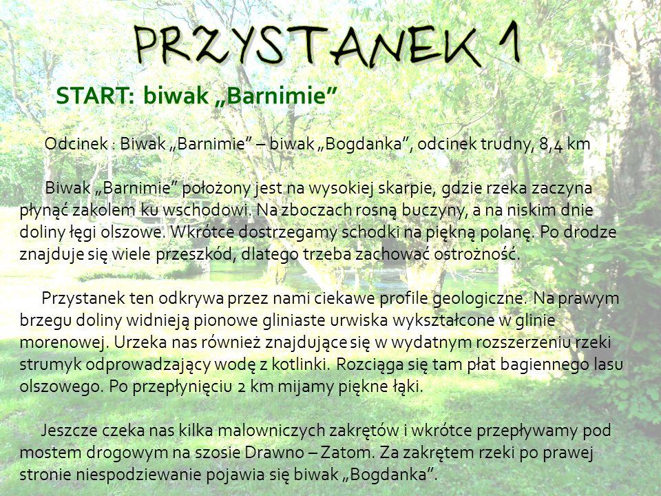 START: biwak Barnimie Odcinek : Biwak Barnimie – biwak Bogdanka, odcinek trudny, 8,4 km Biwak Barnimie położony jest na wysokiej skarpie, gdzie rzeka zaczyna płynąć zakolem ku wschodowi.