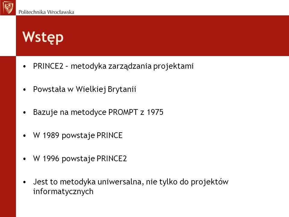 Wstęp PRINCE2 – metodyka zarządzania projektami Powstała w Wielkiej Brytanii Bazuje na metodyce PROMPT z 1975 W 1989 powstaje PRINCE W 1996 powstaje P