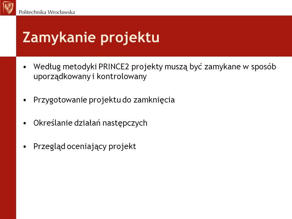 Według metodyki PRINCE2 projekty muszą być zamykane w sposób uporządkowany i kontrolowany Przygotowanie projektu do zamknięcia Określanie działań nast