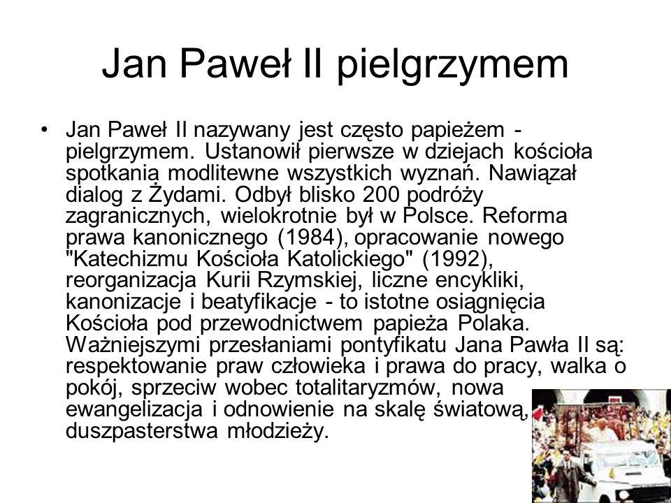 Jan Paweł II pielgrzymem Jan Paweł II nazywany jest często papieżem - pielgrzymem. Ustanowił pierwsze w dziejach kościoła spotkania modlitewne wszystk