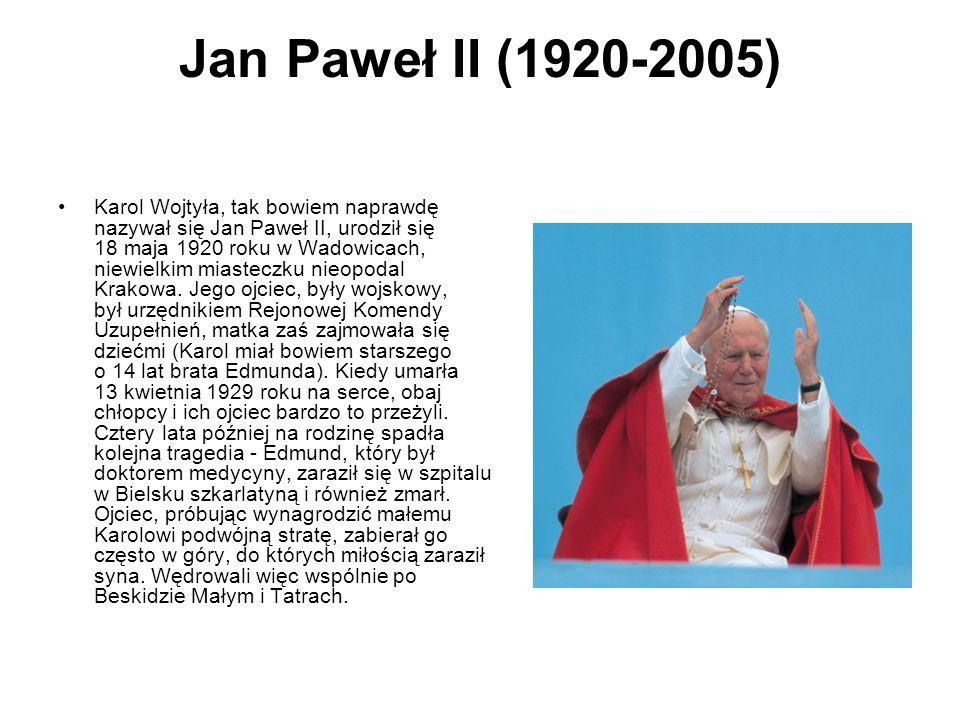 Jan Paweł II (1920-2005) Karol Wojtyła, tak bowiem naprawdę nazywał się Jan Paweł II, urodził się 18 maja 1920 roku w Wadowicach, niewielkim miasteczk