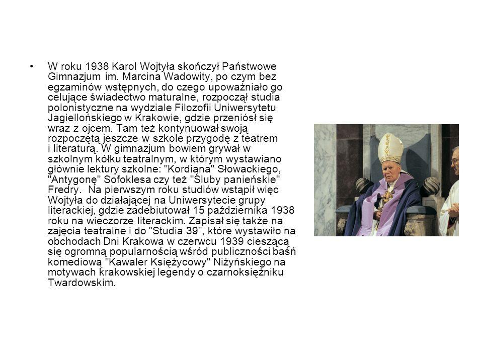 W roku 1938 Karol Wojtyła skończył Państwowe Gimnazjum im. Marcina Wadowity, po czym bez egzaminów wstępnych, do czego upoważniało go celujące świadec