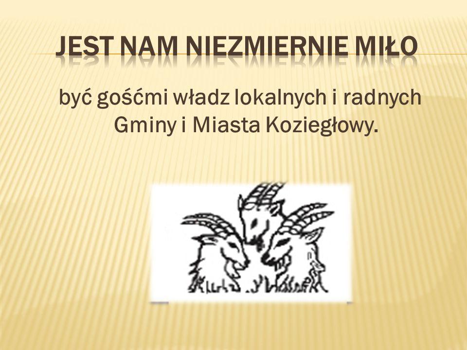 być gośćmi władz lokalnych i radnych Gminy i Miasta Koziegłowy.