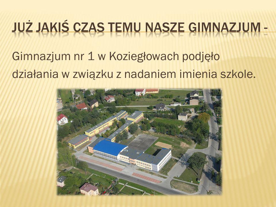 Gimnazjum nr 1 w Koziegłowach podjęło działania w związku z nadaniem imienia szkole.