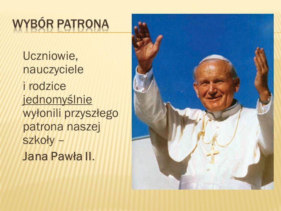 Uczniowie, nauczyciele i rodzice jednomyślnie wyłonili przyszłego patrona naszej szkoły – Jana Pawła II.