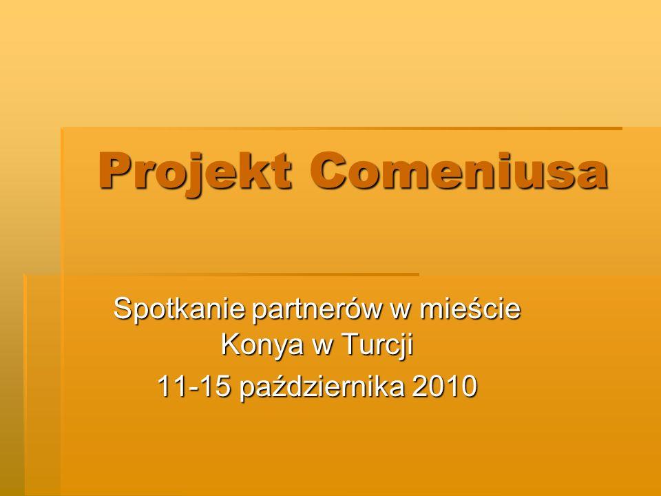 Projekt Comeniusa Spotkanie partnerów w mieście Konya w Turcji 11-15 października 2010
