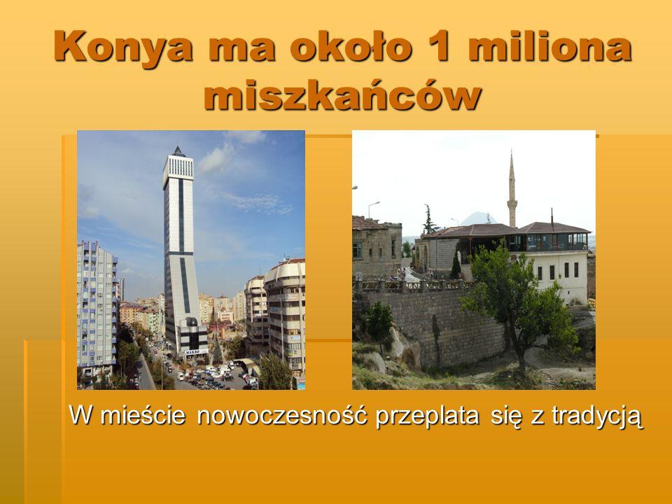 Konya ma około 1 miliona miszkańców W mieście nowoczesność przeplata się z tradycją