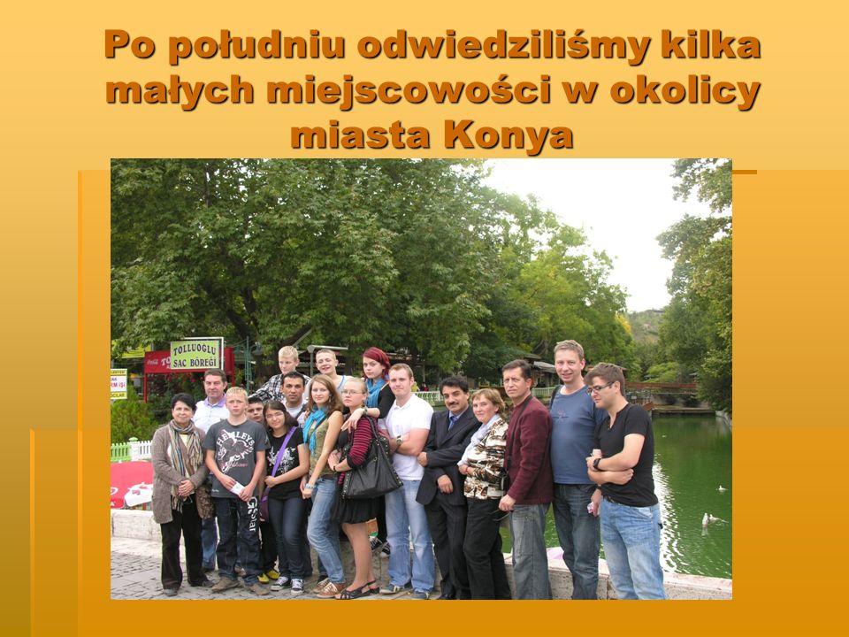 Po południu odwiedziliśmy kilka małych miejscowości w okolicy miasta Konya