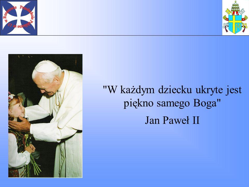 Bardzo chciałbym, aby nie zgasła nawet na chwilę, radość na twarzach dzieci całego świata. Jan Paweł II