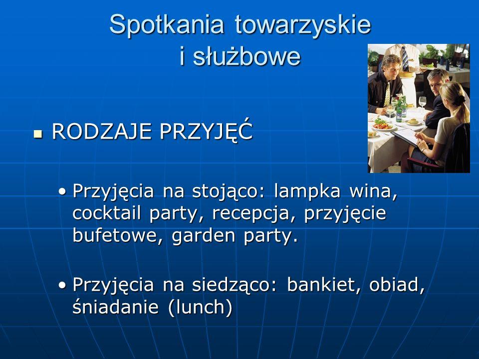 Spotkania towarzyskie i służbowe RODZAJE PRZYJĘĆ RODZAJE PRZYJĘĆ Przyjęcia na stojąco: lampka wina, cocktail party, recepcja, przyjęcie bufetowe, gard