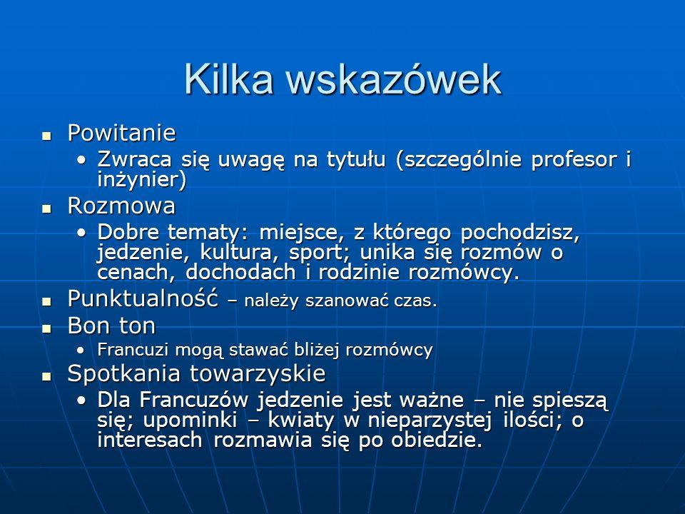 Kilka wskazówek Powitanie Powitanie Zwraca się uwagę na tytułu (szczególnie profesor i inżynier)Zwraca się uwagę na tytułu (szczególnie profesor i inż