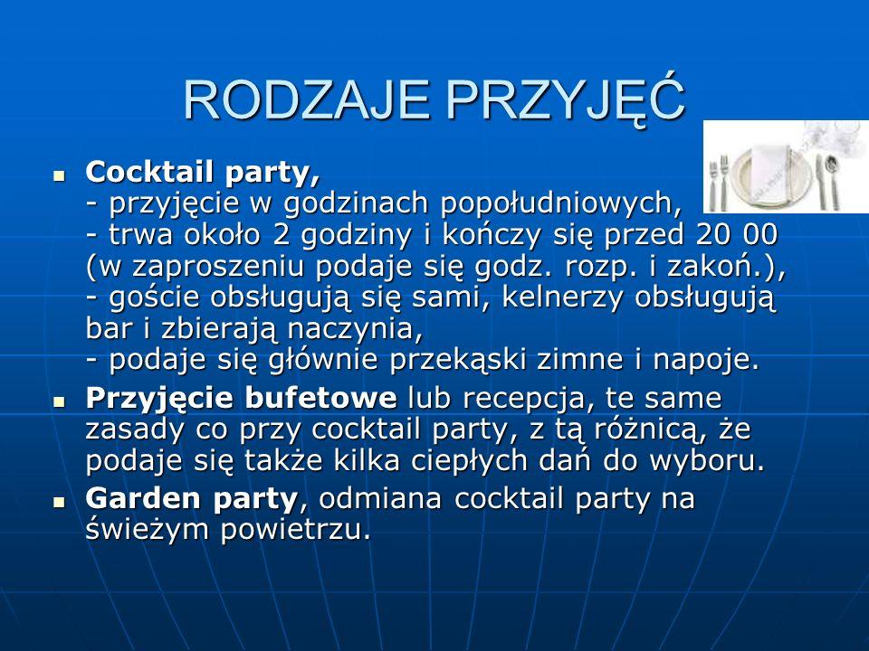 RODZAJE PRZYJĘĆ Cocktail party, - przyjęcie w godzinach popołudniowych, - trwa około 2 godziny i kończy się przed 20 00 (w zaproszeniu podaje się godz
