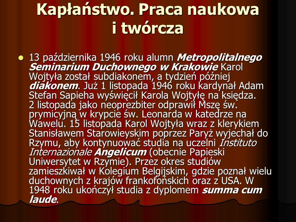 Kapłaństwo. Praca naukowa i twórcza 13 października 1946 roku alumn Metropolitalnego Seminarium Duchownego w Krakowie Karol Wojtyła został subdiakonem
