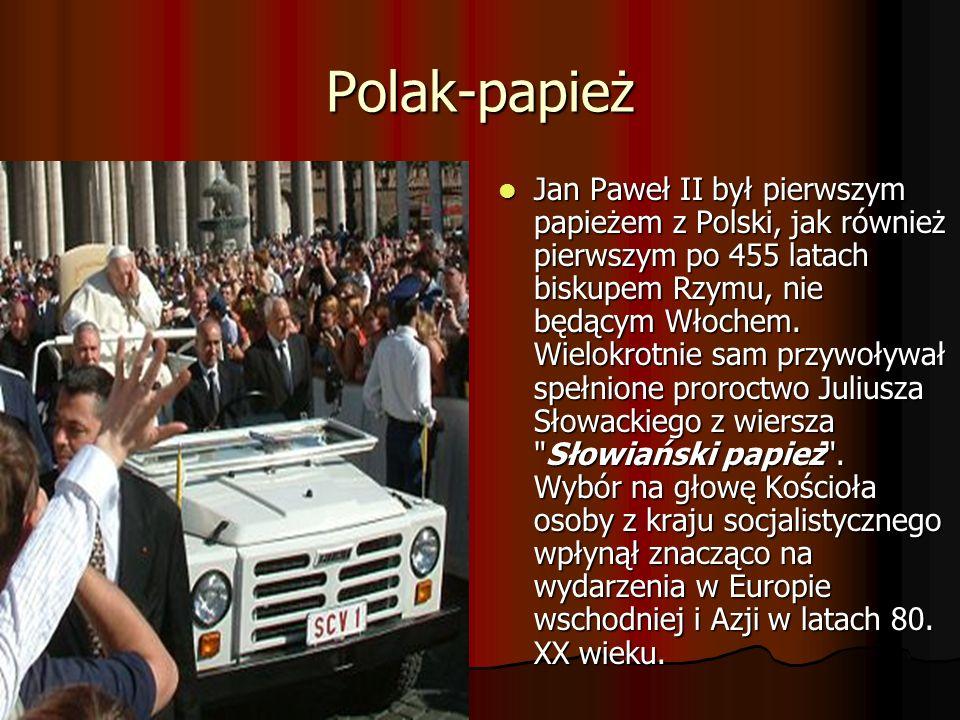 Polak-papież Jan Paweł II był pierwszym papieżem z Polski, jak również pierwszym po 455 latach biskupem Rzymu, nie będącym Włochem. Wielokrotnie sam p