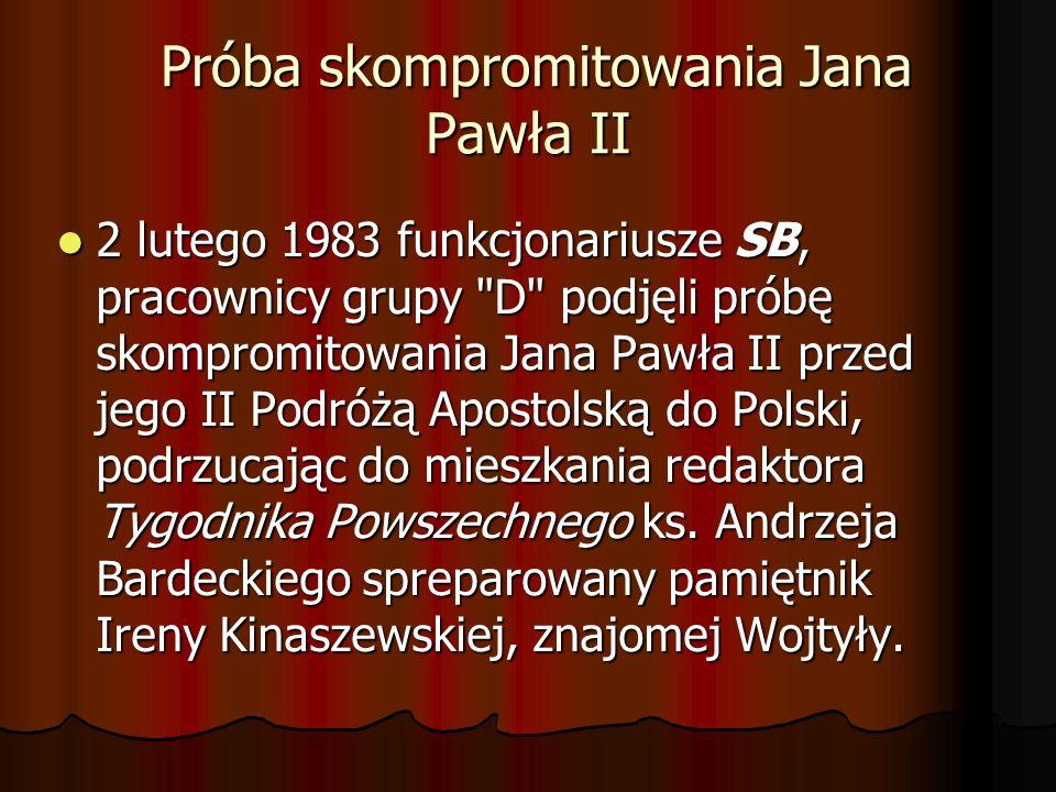 Próba skompromitowania Jana Pawła II Próba skompromitowania Jana Pawła II 2 lutego 1983 funkcjonariusze SB, pracownicy grupy