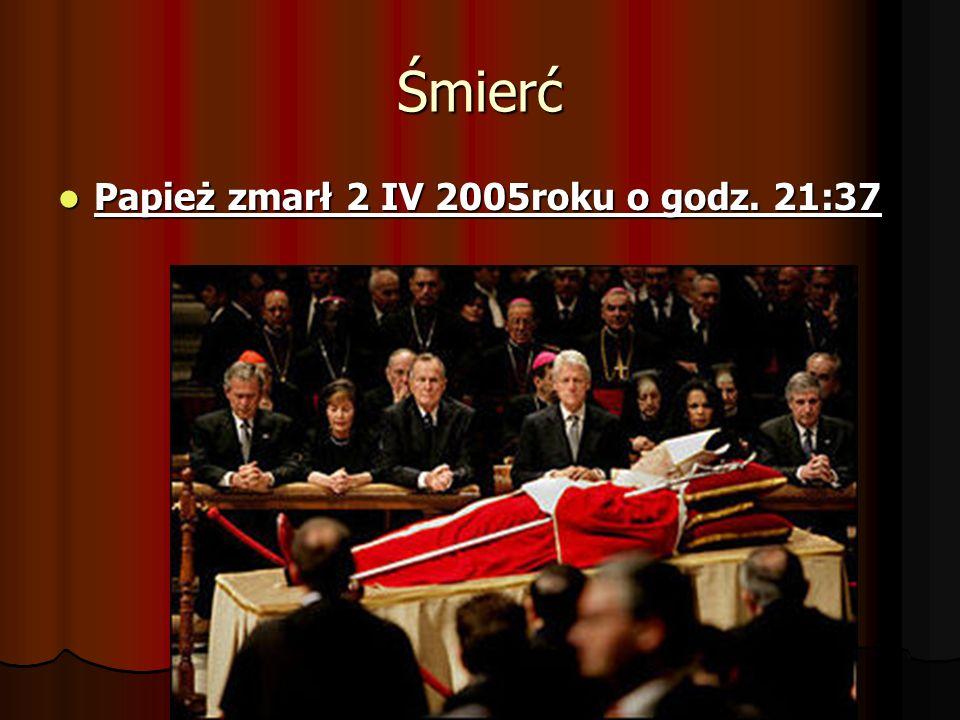 Śmierć Papież zmarł 2 IV 2005roku o godz. 21:37 Papież zmarł 2 IV 2005roku o godz. 21:37