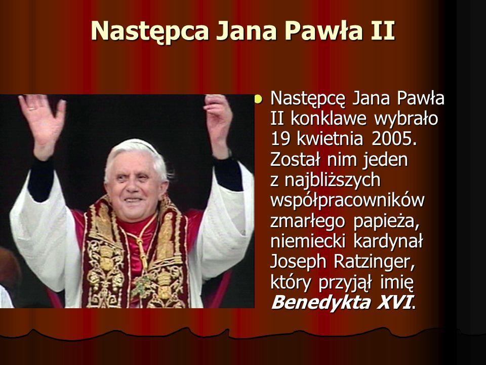 Następca Jana Pawła II Następcę Jana Pawła II konklawe wybrało 19 kwietnia 2005. Został nim jeden z najbliższych współpracowników zmarłego papieża, ni