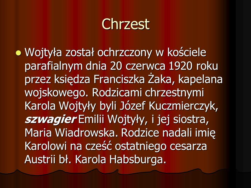 Chrzest Wojtyła został ochrzczony w kościele parafialnym dnia 20 czerwca 1920 roku przez księdza Franciszka Żaka, kapelana wojskowego. Rodzicami chrze