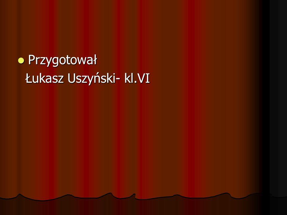 Przygotował Przygotował Łukasz Uszyński- kl.VI Łukasz Uszyński- kl.VI