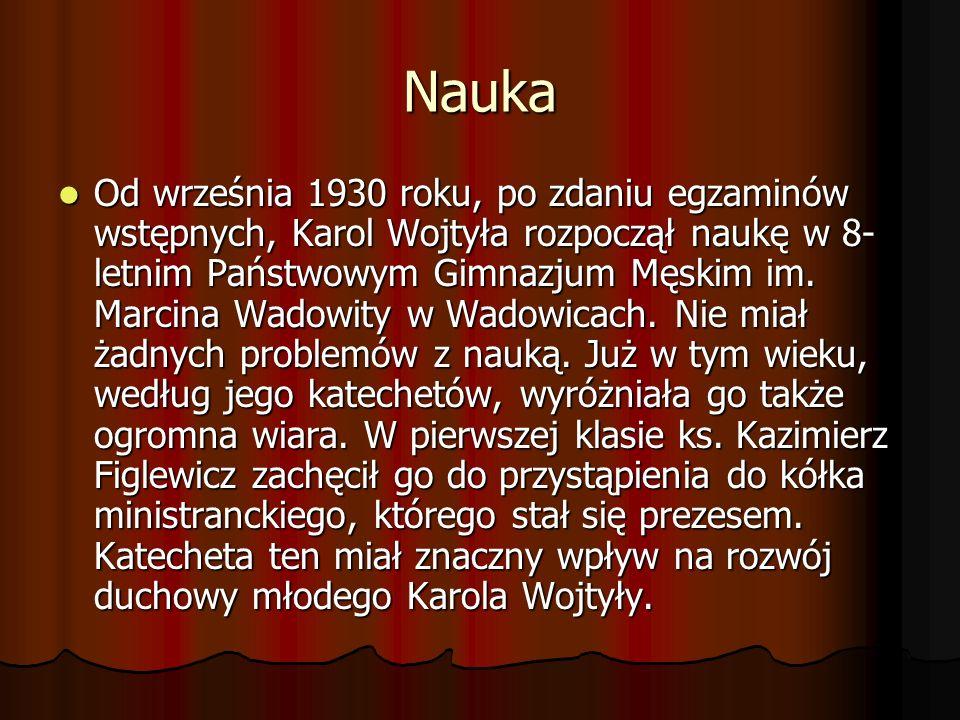 Nauka Od września 1930 roku, po zdaniu egzaminów wstępnych, Karol Wojtyła rozpoczął naukę w 8- letnim Państwowym Gimnazjum Męskim im. Marcina Wadowity