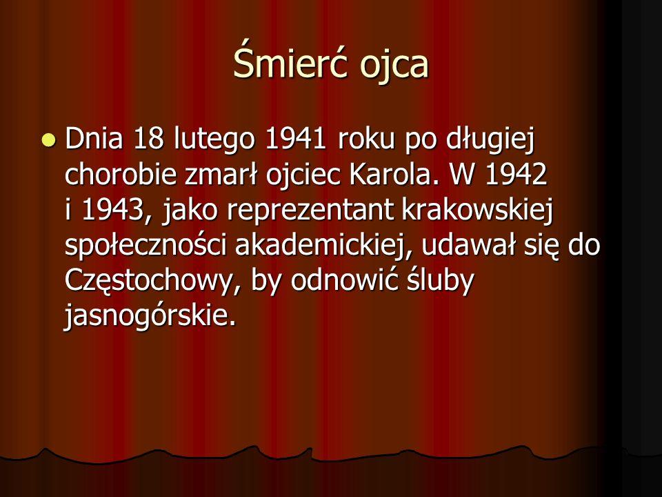 Śmierć ojca Dnia 18 lutego 1941 roku po długiej chorobie zmarł ojciec Karola. W 1942 i 1943, jako reprezentant krakowskiej społeczności akademickiej,