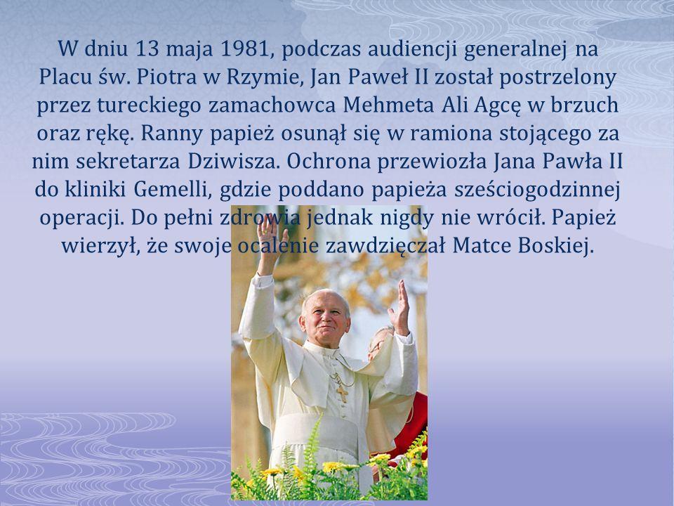 W dniu 13 maja 1981, podczas audiencji generalnej na Placu św. Piotra w Rzymie, Jan Paweł II został postrzelony przez tureckiego zamachowca Mehmeta Al