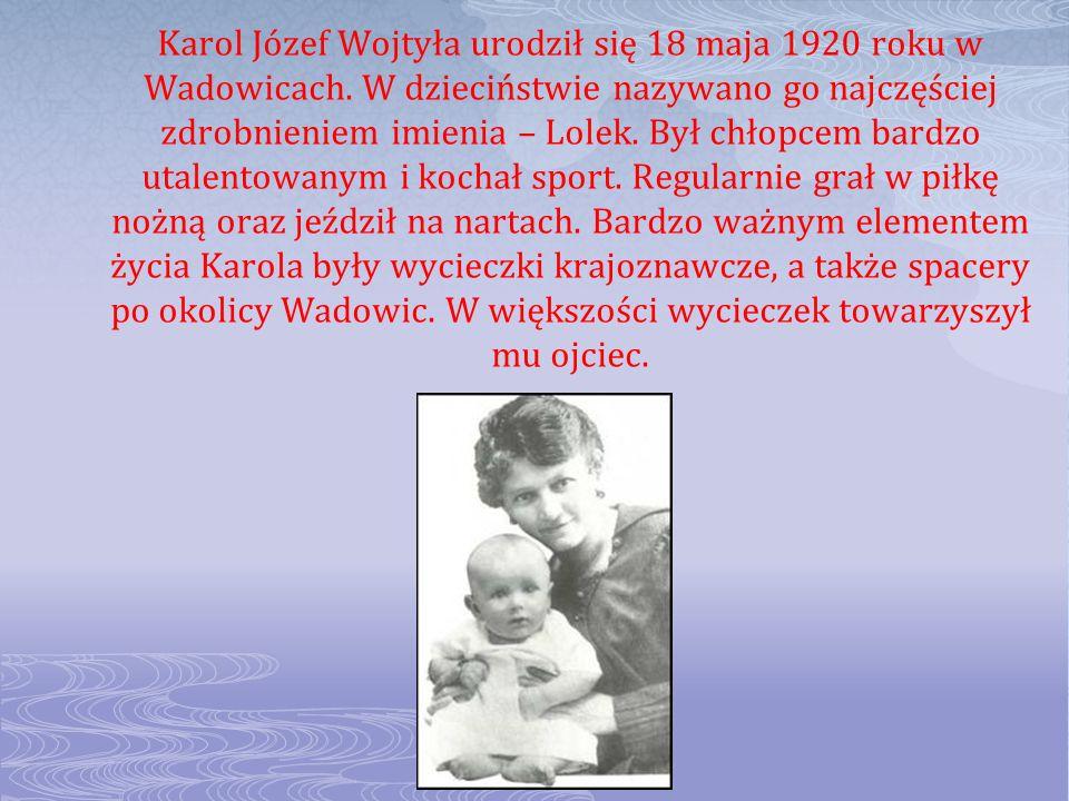 Karol Józef Wojtyła urodził się 18 maja 1920 roku w Wadowicach. W dzieciństwie nazywano go najczęściej zdrobnieniem imienia – Lolek. Był chłopcem bard