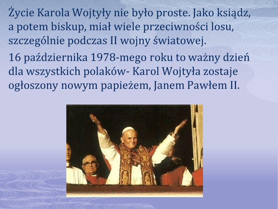 Życie Karola Wojtyły nie było proste. Jako ksiądz, a potem biskup, miał wiele przeciwności losu, szczególnie podczas II wojny światowej. 16 październi