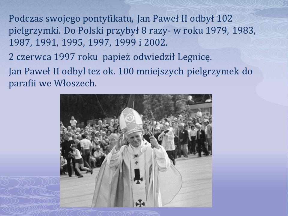 Podczas swojego pontyfikatu, Jan Paweł II odbył 102 pielgrzymki. Do Polski przybył 8 razy- w roku 1979, 1983, 1987, 1991, 1995, 1997, 1999 i 2002. 2 c