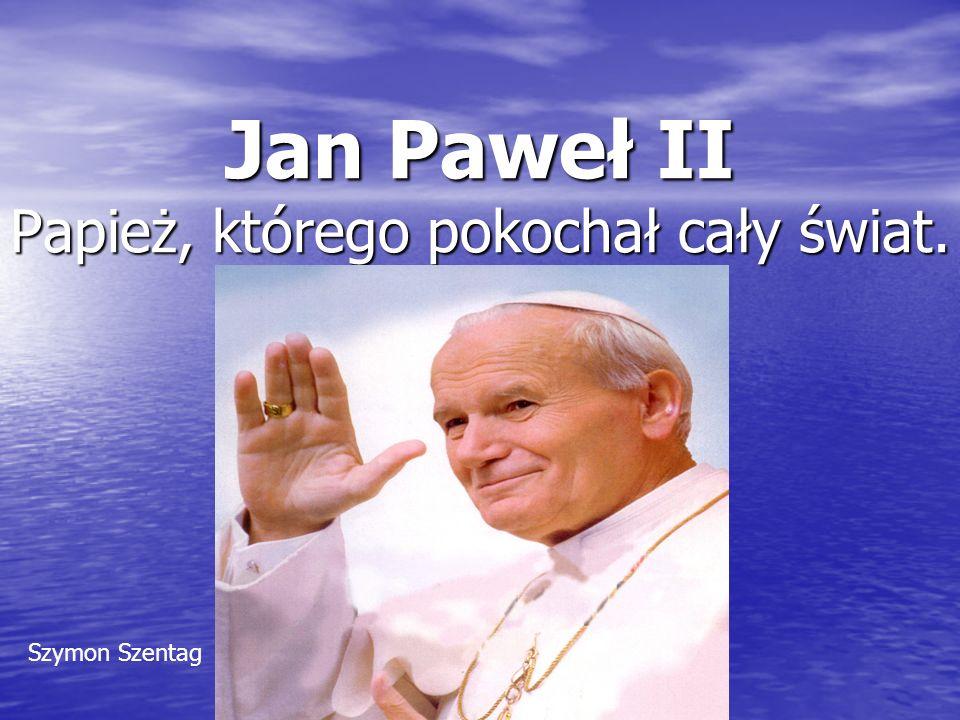 Jan Paweł II Papież, którego pokochał cały świat. Szymon Szentag
