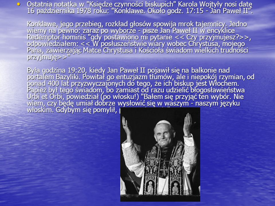 Ostatnia notatka w Księdze czynności biskupich Karola Wojtyły nosi datę 16 października 1978 roku: Konklawe.