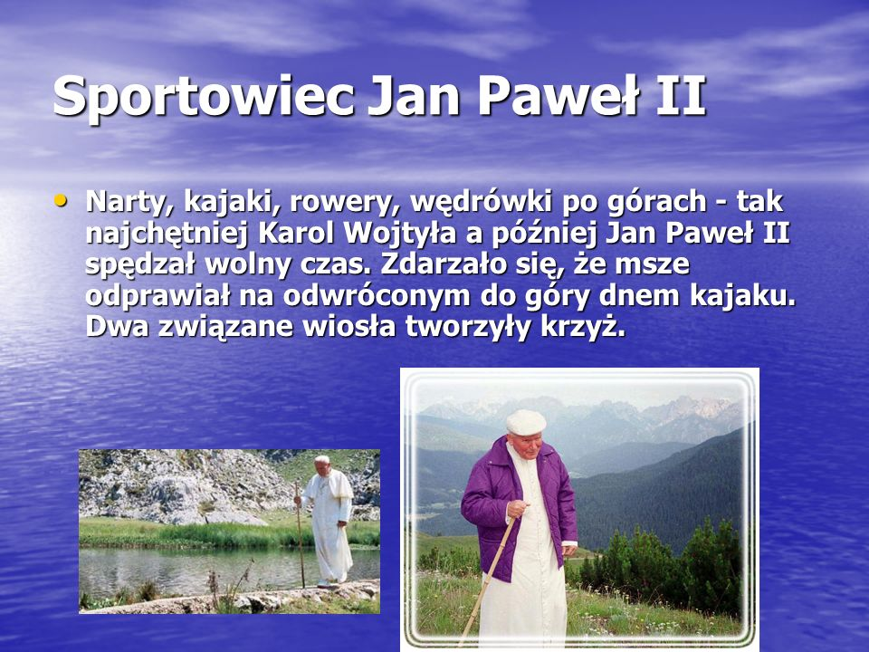 Sportowiec Jan Paweł II Narty, kajaki, rowery, wędrówki po górach - tak najchętniej Karol Wojtyła a później Jan Paweł II spędzał wolny czas. Zdarzało