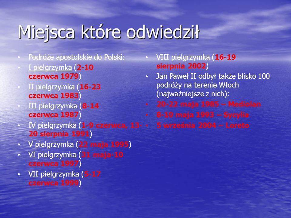 Miejsca które odwiedził Podróże apostolskie do Polski: I pielgrzymka (2-10 czerwca 1979) II pielgrzymka (16-23 czerwca 1983) III pielgrzymka (8-14 czerwca 1987) IV pielgrzymka (1-9 czerwca, 13- 20 sierpnia 1991) V pielgrzymka (22 maja 1995) VI pielgrzymka (31 maja-10 czerwca 1997) VII pielgrzymka (5-17 czerwca 1999) VIII pielgrzymka (16-19 sierpnia 2002) Jan Paweł II odbył także blisko 100 podróży na terenie Włoch (najważniejsze z nich): 20-22 maja 1985 – Mediolan 8-10 maja 1993 – Sycylia 5 września 2004 – Loreto